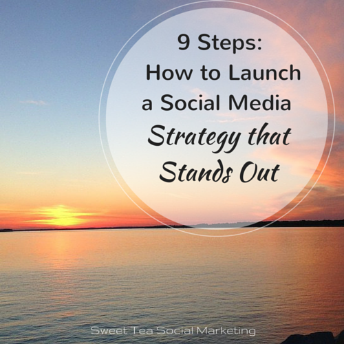 9 Steps on How to Launch a Social Media Strategy that Stands Out