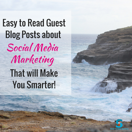 Easy to Read Guest Blog Posts about Social Media Marketing that will Make you Smarter