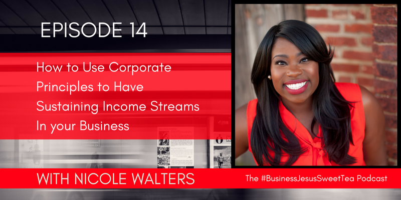 How to Use Corporate Principles to Have Sustaining Income Streams In your Business with Nicole Walters