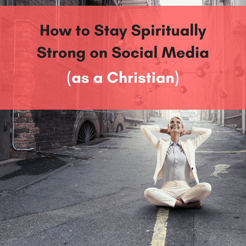 How to Stay Spiritually Strong on Social Media