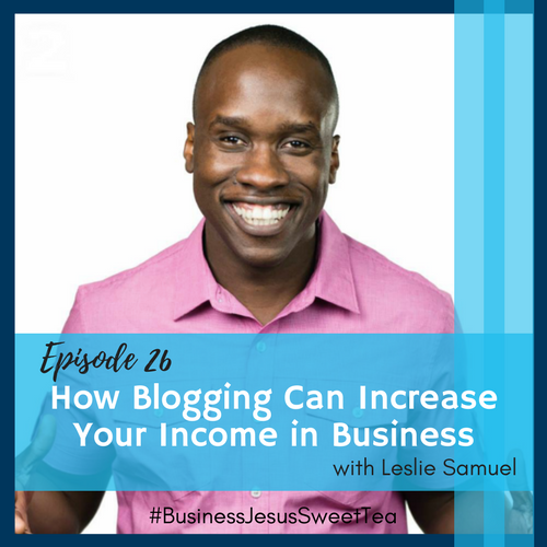How Blogging Can Increase Your Income in Business with Leslie Samuel